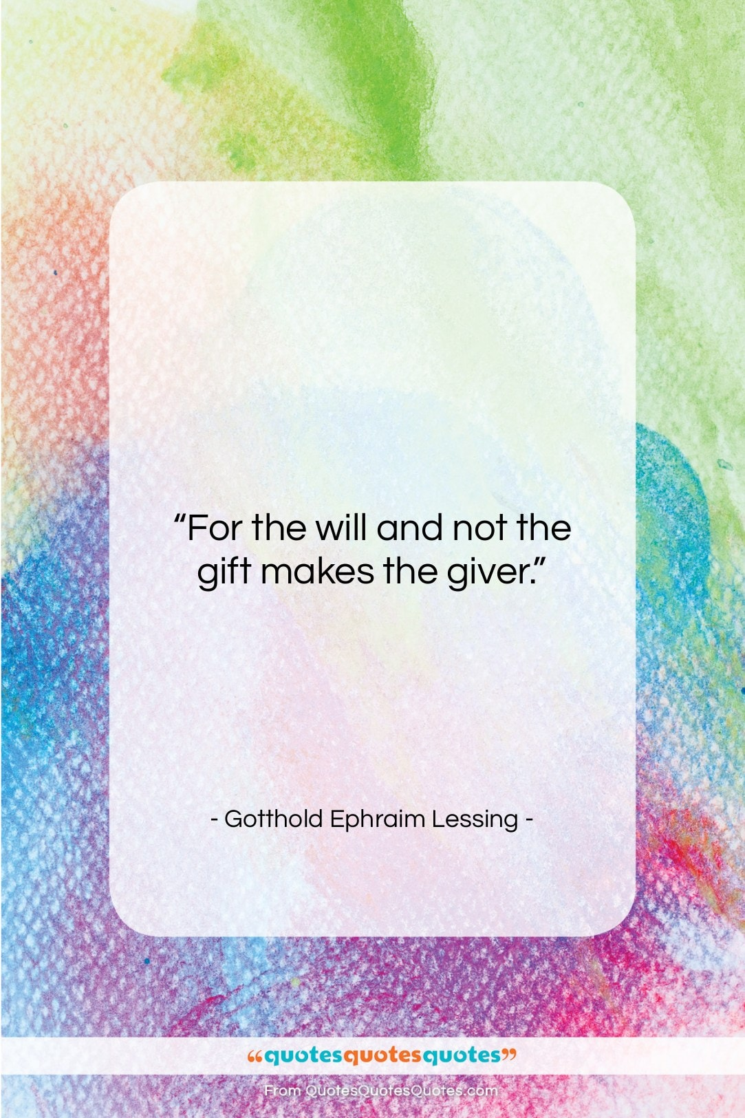"""Gotthold Ephraim Lessing quote: """"For the will and not the gift…""""- at QuotesQuotesQuotes.com"""