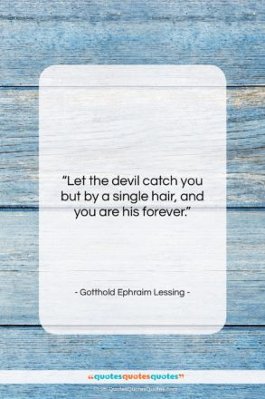 """Gotthold Ephraim Lessing quote: """"Let the devil catch you but by…""""- at QuotesQuotesQuotes.com"""