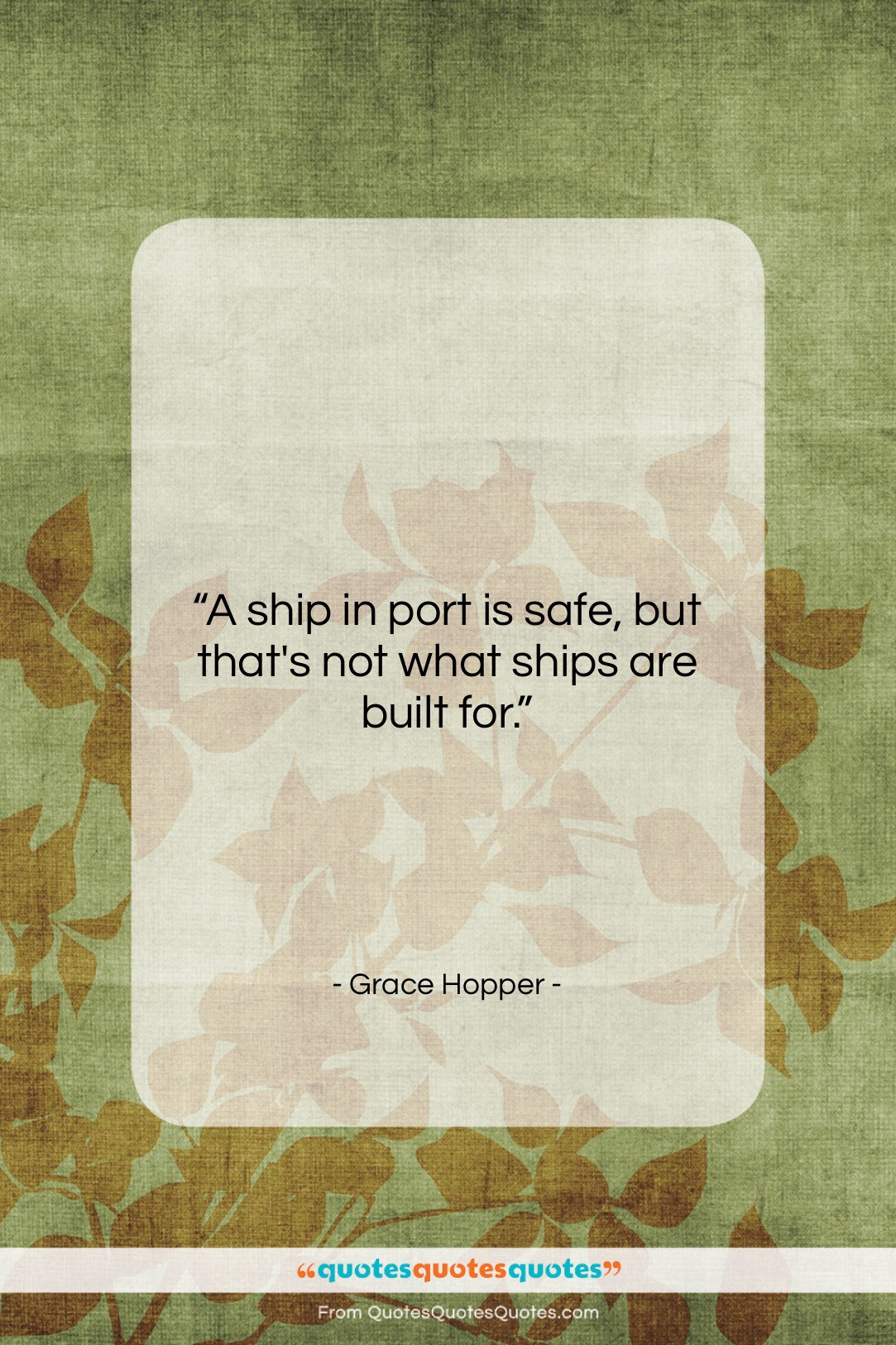 """Grace Hopper quote: """"A ship in port is safe, but…""""- at QuotesQuotesQuotes.com"""