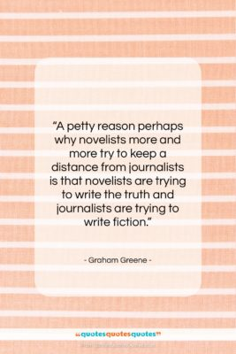 """Graham Greene quote: """"A petty reason perhaps why novelists more…""""- at QuotesQuotesQuotes.com"""
