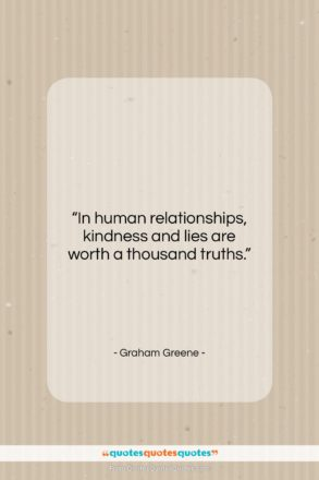 """Graham Greene quote: """"In human relationships, kindness and lies are…""""- at QuotesQuotesQuotes.com"""