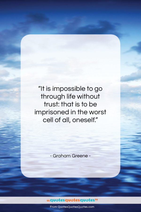 """Graham Greene quote: """"It is impossible to go through life…""""- at QuotesQuotesQuotes.com"""
