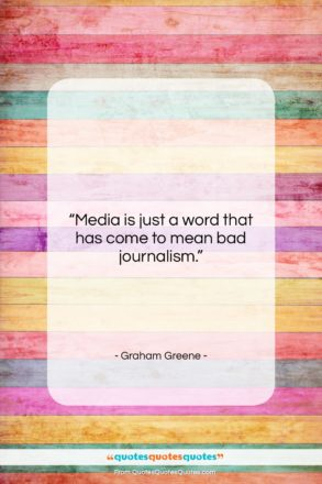 """Graham Greene quote: """"Media is just a word that has…""""- at QuotesQuotesQuotes.com"""
