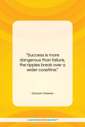 """Graham Greene quote: """"Success is more dangerous than failure, the…""""- at QuotesQuotesQuotes.com"""