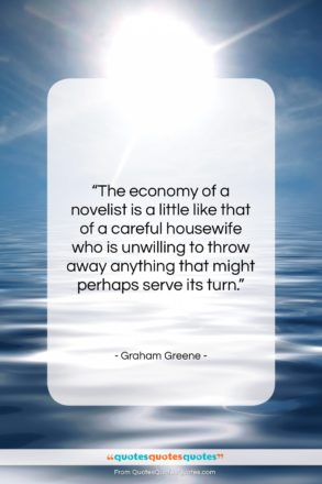 """Graham Greene quote: """"The economy of a novelist is a…""""- at QuotesQuotesQuotes.com"""