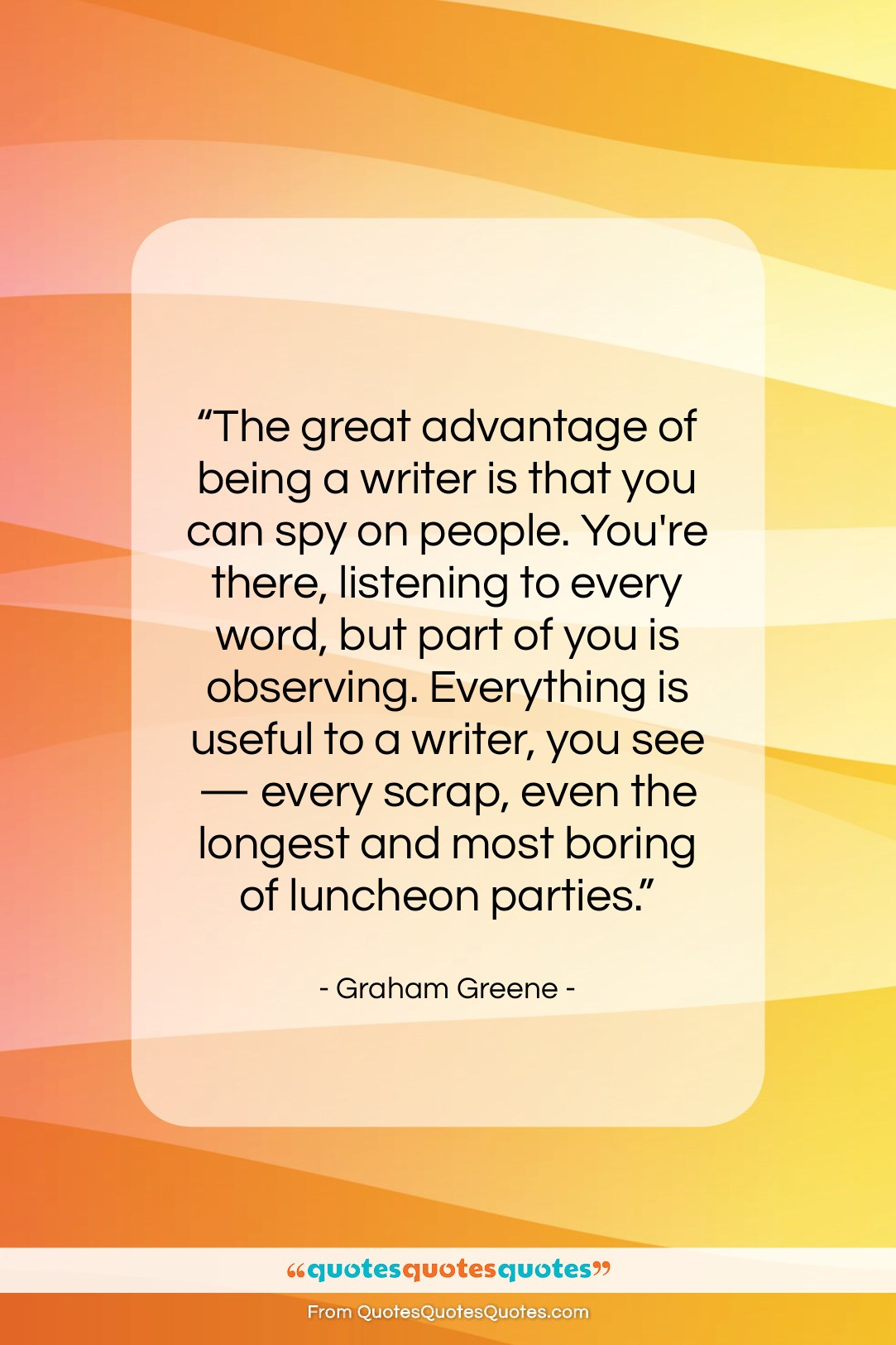 """Graham Greene quote: """"The great advantage of being a writer…""""- at QuotesQuotesQuotes.com"""
