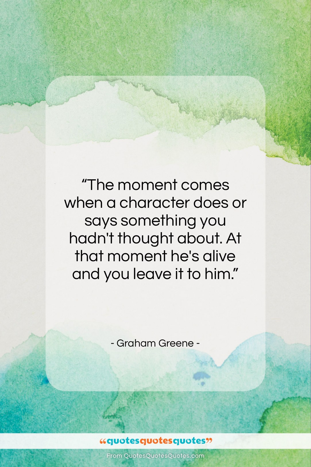 """Graham Greene quote: """"The moment comes when a character does…""""- at QuotesQuotesQuotes.com"""