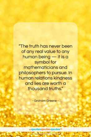 """Graham Greene quote: """"The truth has never been of any…""""- at QuotesQuotesQuotes.com"""