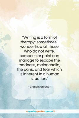 """Graham Greene quote: """"Writing is a form of therapy; sometimes…""""- at QuotesQuotesQuotes.com"""
