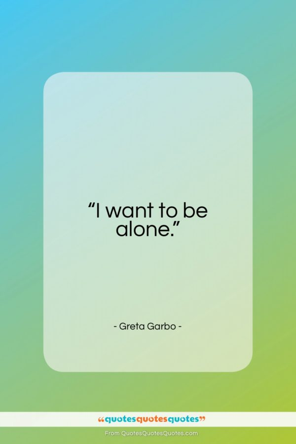 """Greta Garbo quote: """"I want to be alone…""""- at QuotesQuotesQuotes.com"""