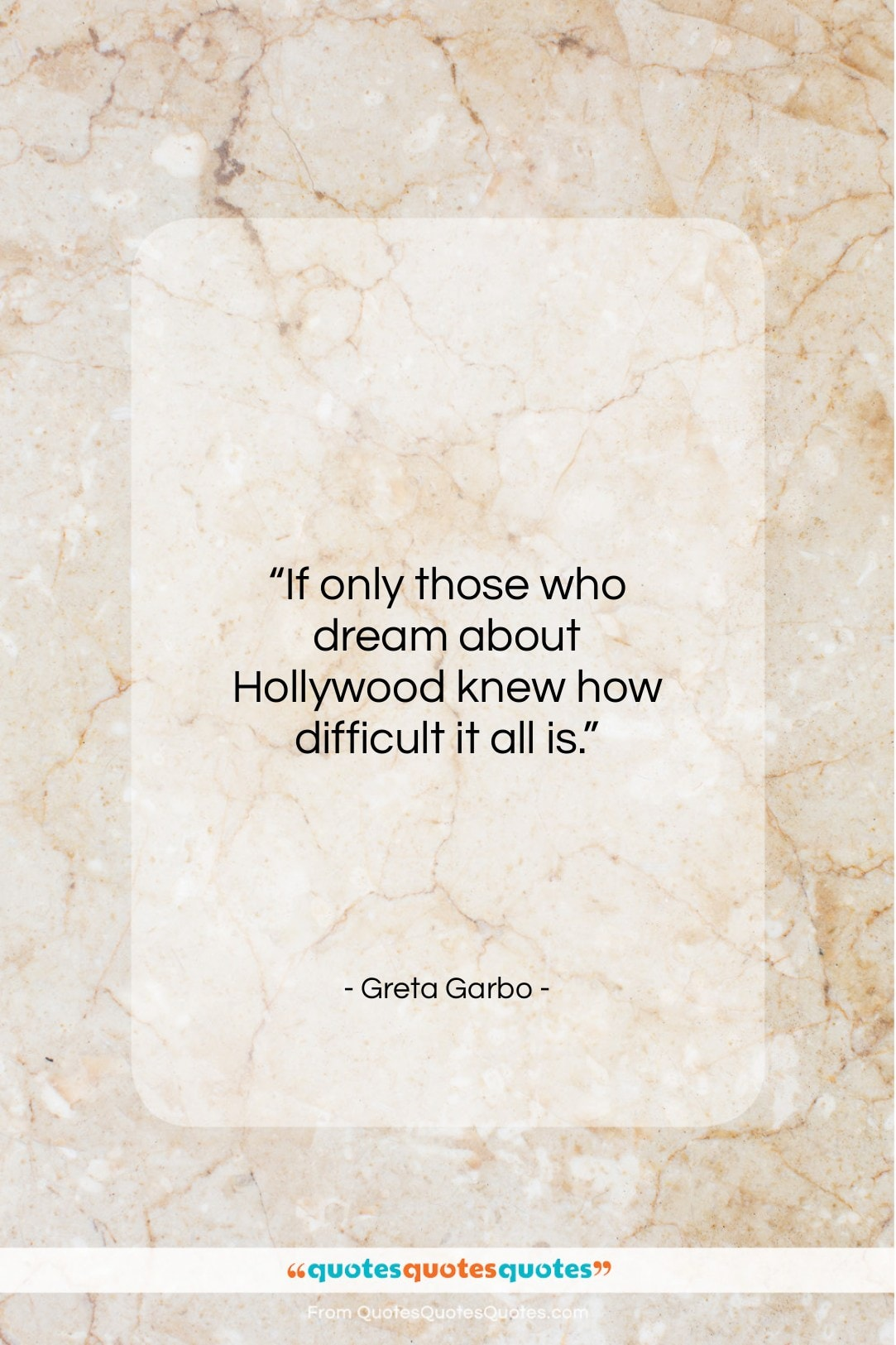 """Greta Garbo quote: """"If only those who dream about Hollywood…""""- at QuotesQuotesQuotes.com"""