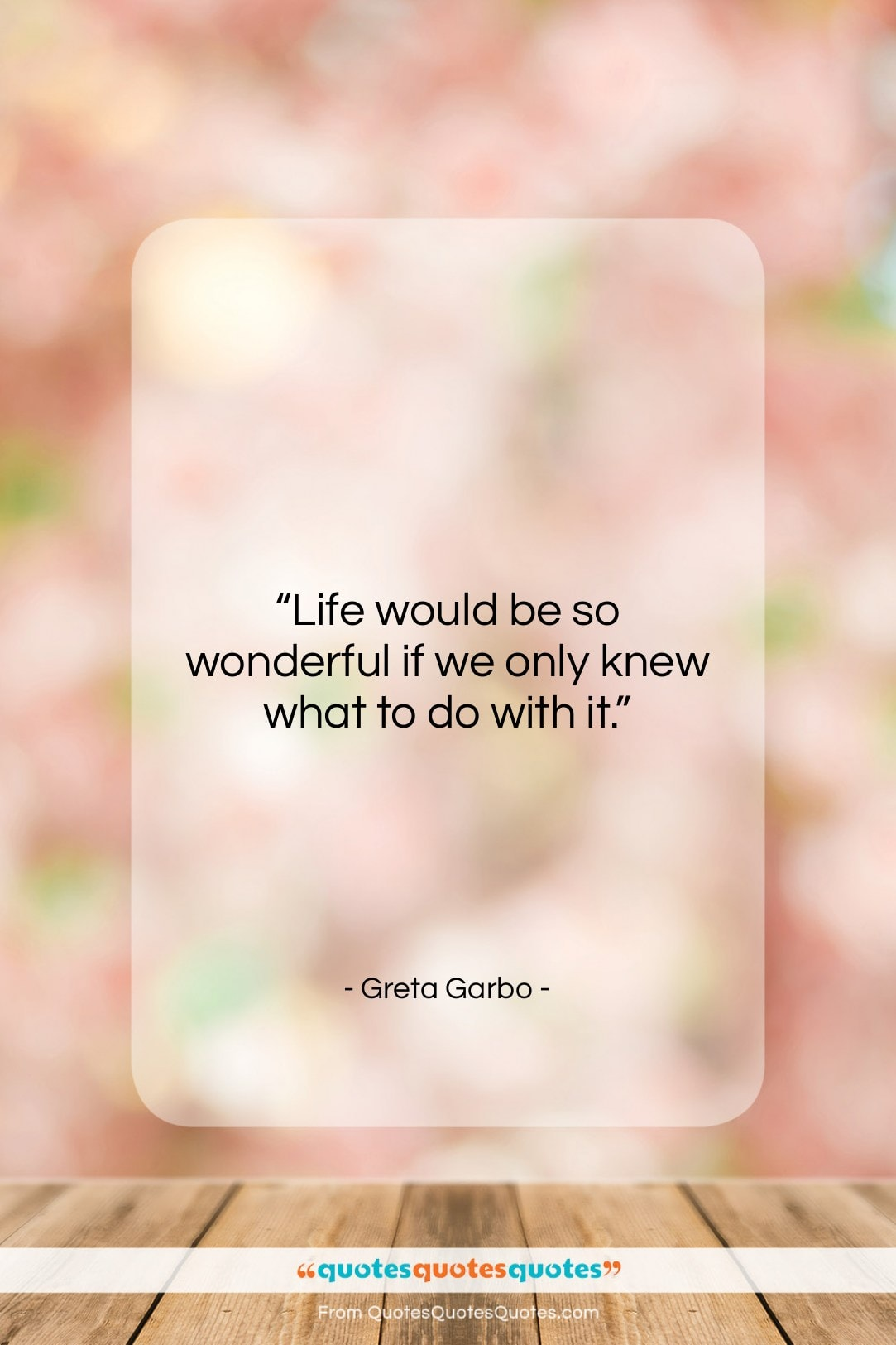 """Greta Garbo quote: """"Life would be so wonderful if we…""""- at QuotesQuotesQuotes.com"""