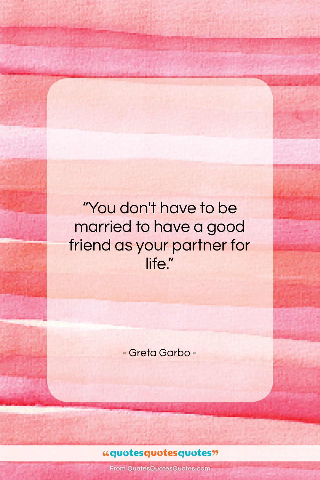 """Greta Garbo quote: """"You don't have to be married to…""""- at QuotesQuotesQuotes.com"""