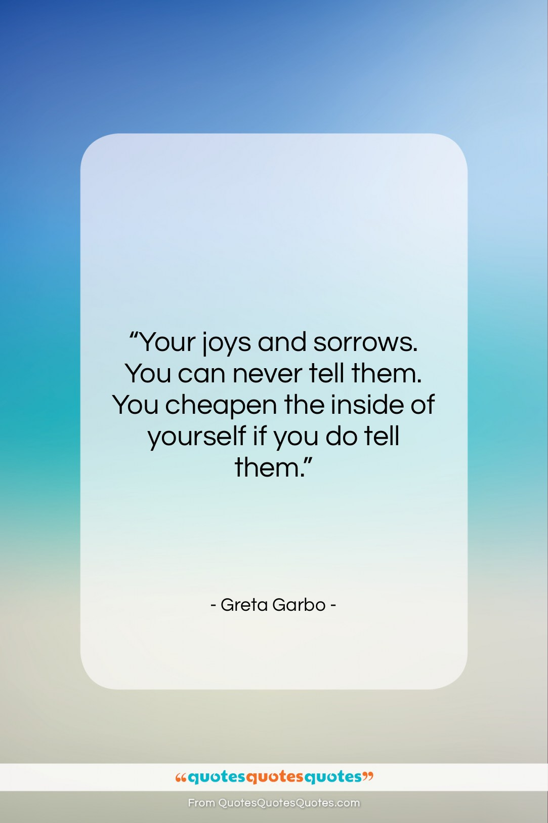 """Greta Garbo quote: """"Your joys and sorrows. You can never…""""- at QuotesQuotesQuotes.com"""