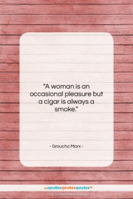 """Groucho Marx quote: """"A woman is an occasional pleasure but…""""- at QuotesQuotesQuotes.com"""