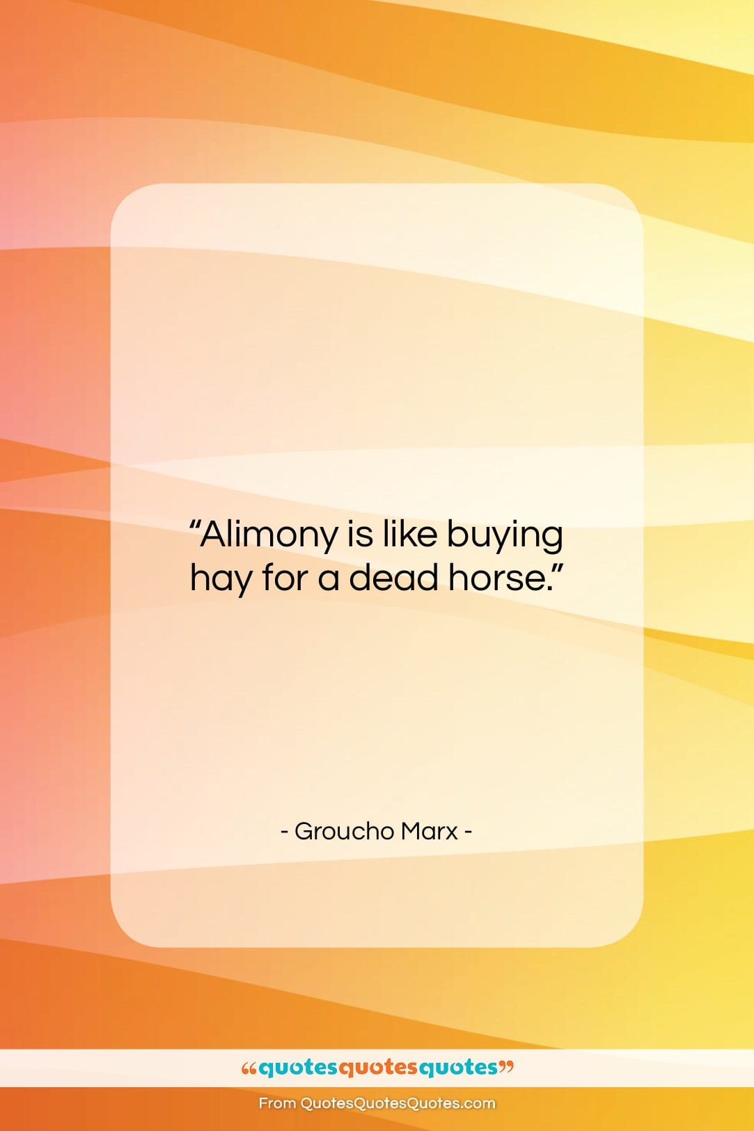 """Groucho Marx quote: """"Alimony is like buying hay for a…""""- at QuotesQuotesQuotes.com"""
