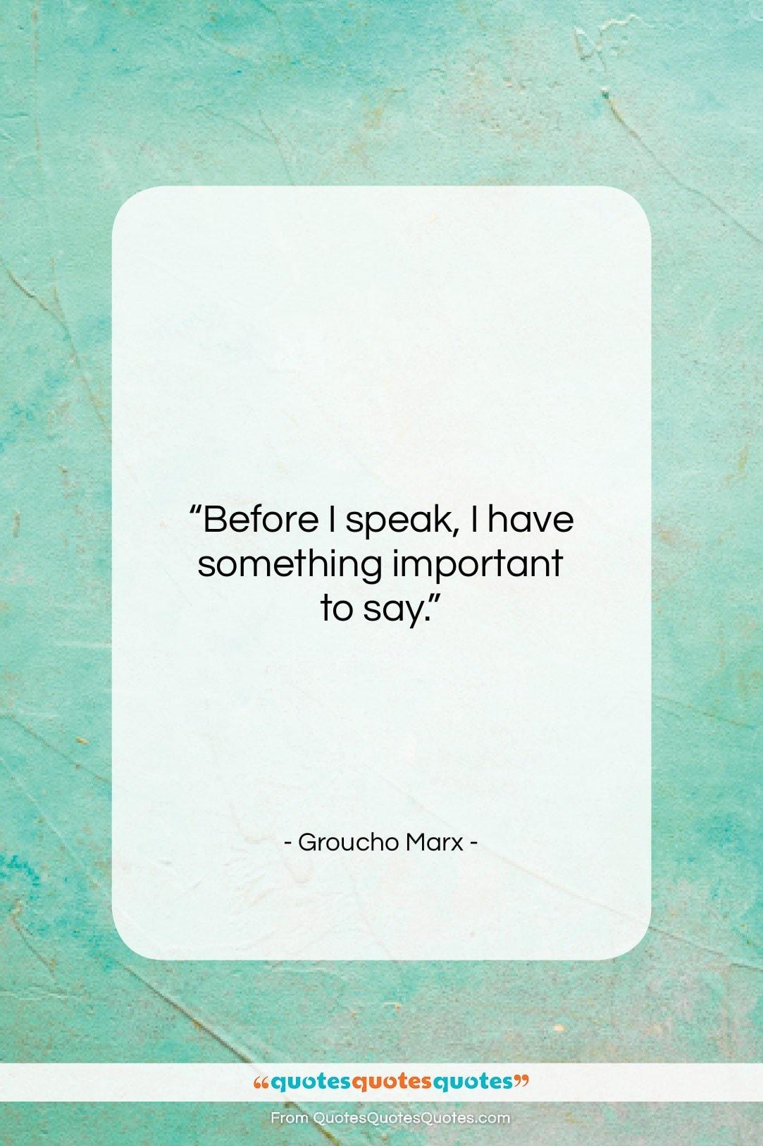 "Groucho Marx quote: ""Before I speak, I have something important…""- at QuotesQuotesQuotes.com"