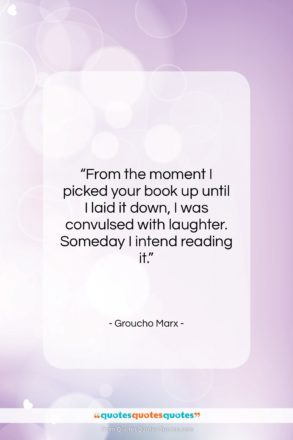 """Groucho Marx quote: """"From the moment I picked your book…""""- at QuotesQuotesQuotes.com"""