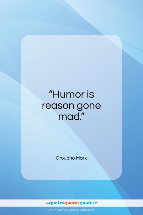 """Groucho Marx quote: """"Humor is reason gone mad…""""- at QuotesQuotesQuotes.com"""