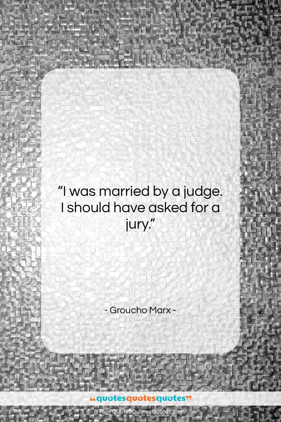 """Groucho Marx quote: """"I was married by a judge. I…""""- at QuotesQuotesQuotes.com"""