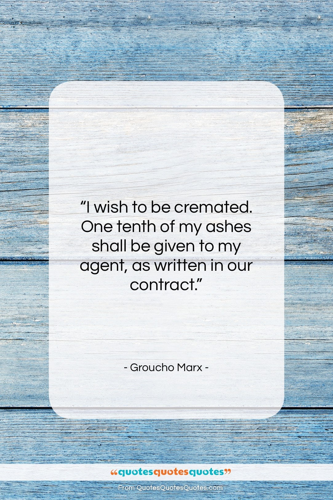 """Groucho Marx quote: """"I wish to be cremated. One tenth…""""- at QuotesQuotesQuotes.com"""