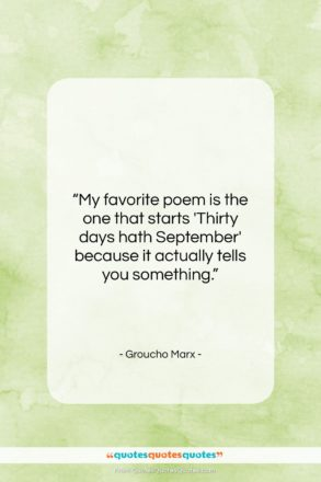 """Groucho Marx quote: """"My favorite poem is the one that…""""- at QuotesQuotesQuotes.com"""