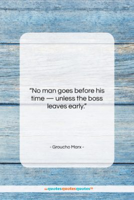 """Groucho Marx quote: """"No man goes before his time —…""""- at QuotesQuotesQuotes.com"""