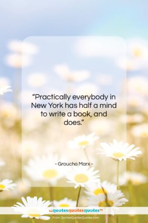 """Groucho Marx quote: """"Practically everybody in New York has half…""""- at QuotesQuotesQuotes.com"""
