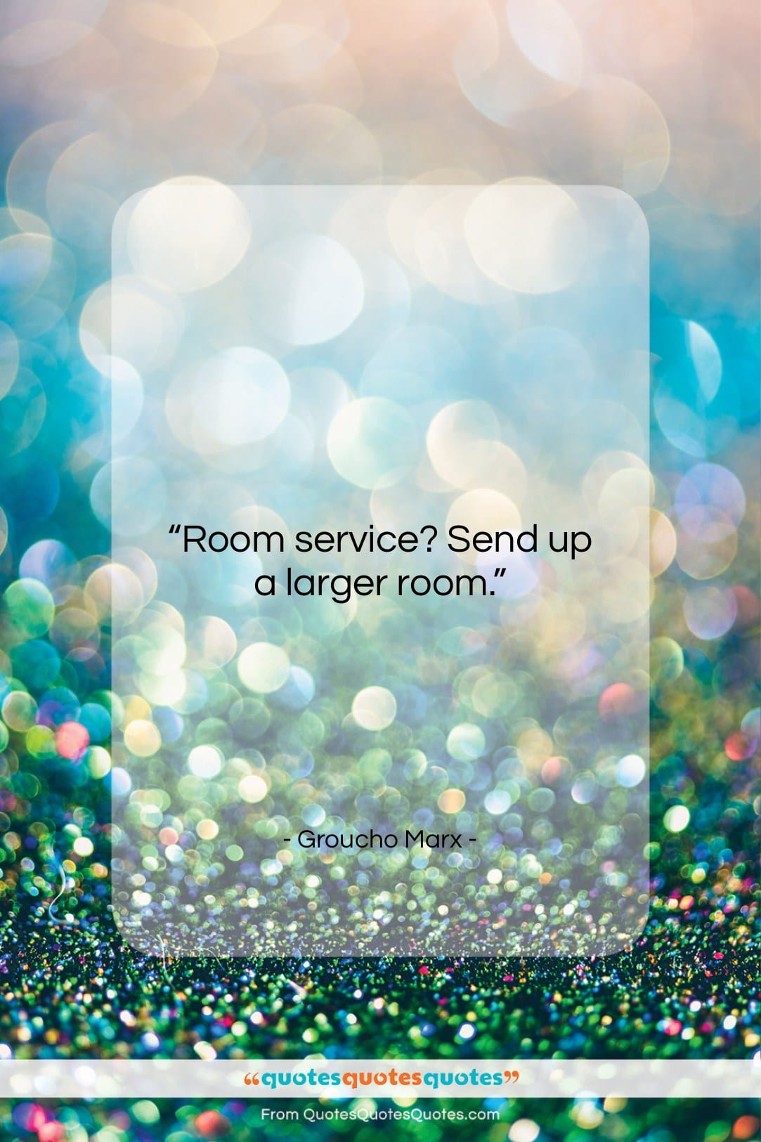 """Groucho Marx quote: """"Room service? Send up a larger room….""""- at QuotesQuotesQuotes.com"""