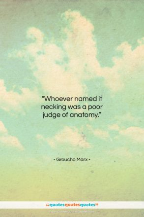 """Groucho Marx quote: """"Whoever named it necking was a poor…""""- at QuotesQuotesQuotes.com"""