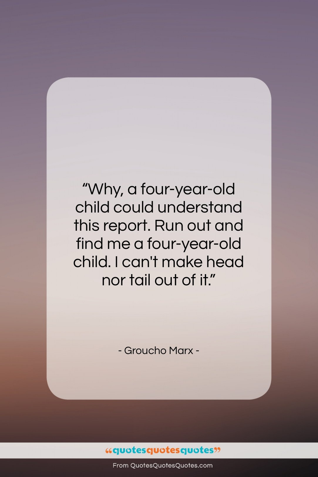 """Groucho Marx quote: """"Why, a four-year-old child could understand this…""""- at QuotesQuotesQuotes.com"""