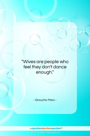 """Groucho Marx quote: """"Wives are people who feel they don't…""""- at QuotesQuotesQuotes.com"""