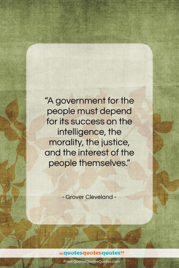 """Grover Cleveland quote: """"A government for the people must depend…""""- at QuotesQuotesQuotes.com"""