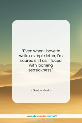 """Gustav Klimt quote: """"Even when I have to write a…""""- at QuotesQuotesQuotes.com"""