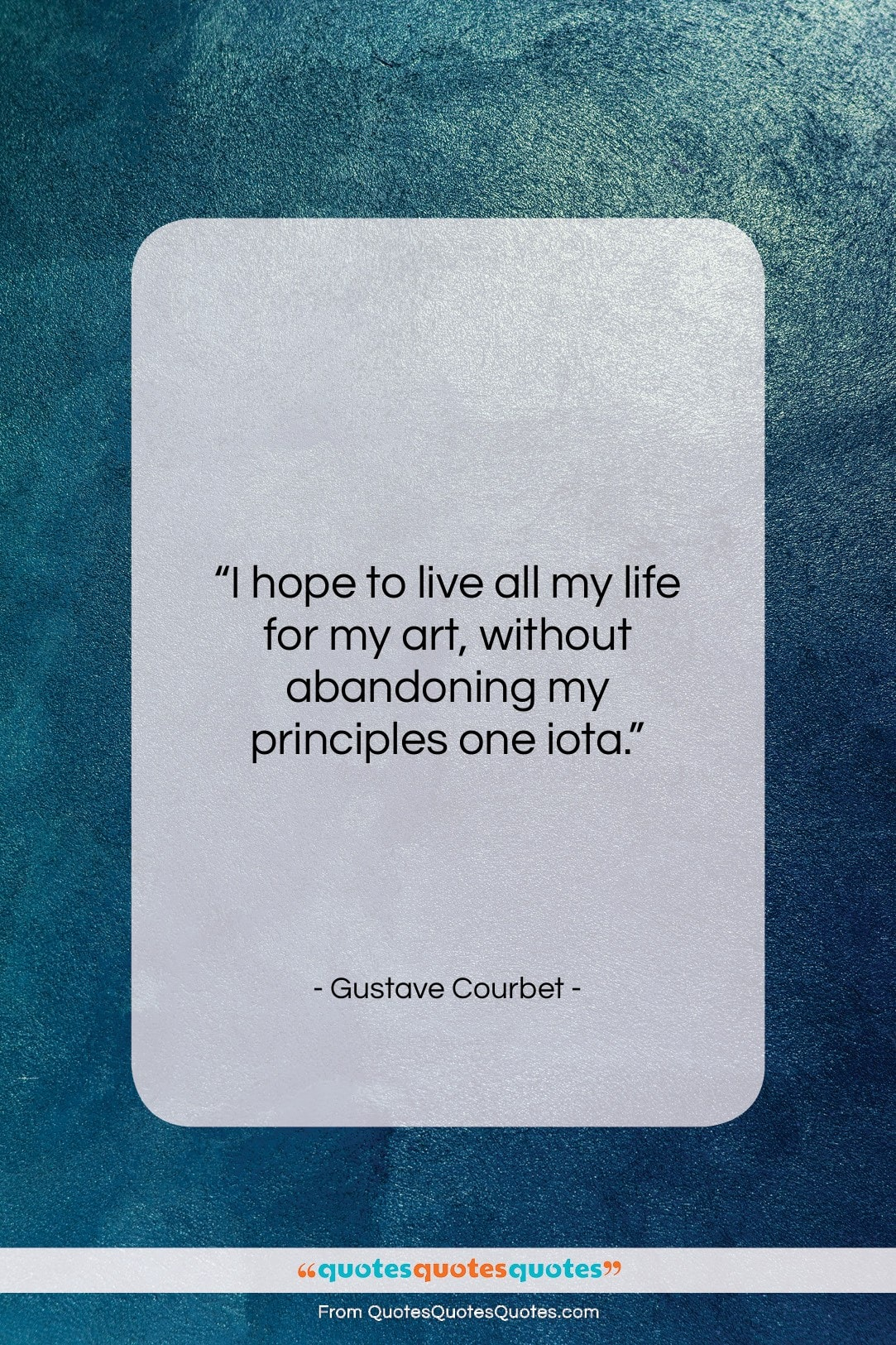 """Gustave Courbet quote: """"I hope to live all my life…""""- at QuotesQuotesQuotes.com"""