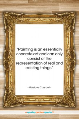 """Gustave Courbet quote: """"Painting is an essentially concrete art and…""""- at QuotesQuotesQuotes.com"""