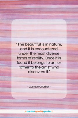 """Gustave Courbet quote: """"The beautiful is in nature, and it…""""- at QuotesQuotesQuotes.com"""