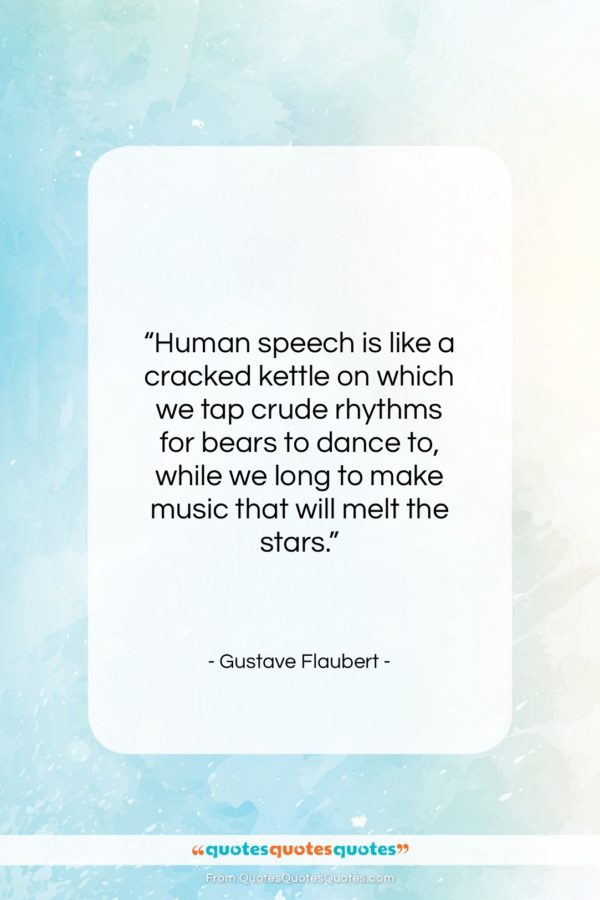 """Gustave Flaubert quote: """"Human speech is like a cracked kettle…""""- at QuotesQuotesQuotes.com"""