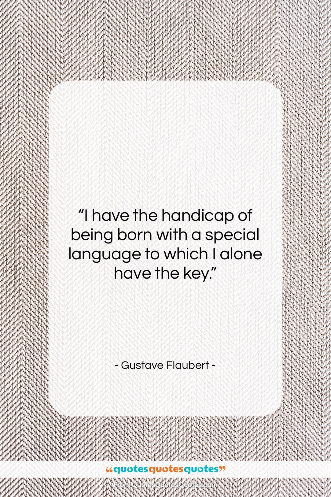 """Gustave Flaubert quote: """"I have the handicap of being born…""""- at QuotesQuotesQuotes.com"""