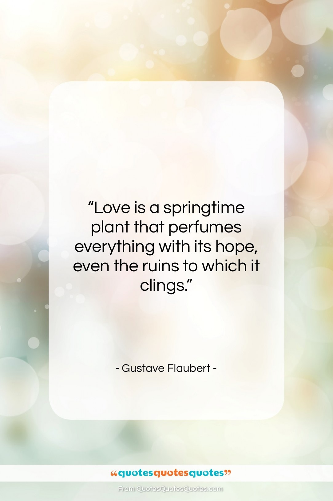 """Gustave Flaubert quote: """"Love is a springtime plant that perfumes…""""- at QuotesQuotesQuotes.com"""