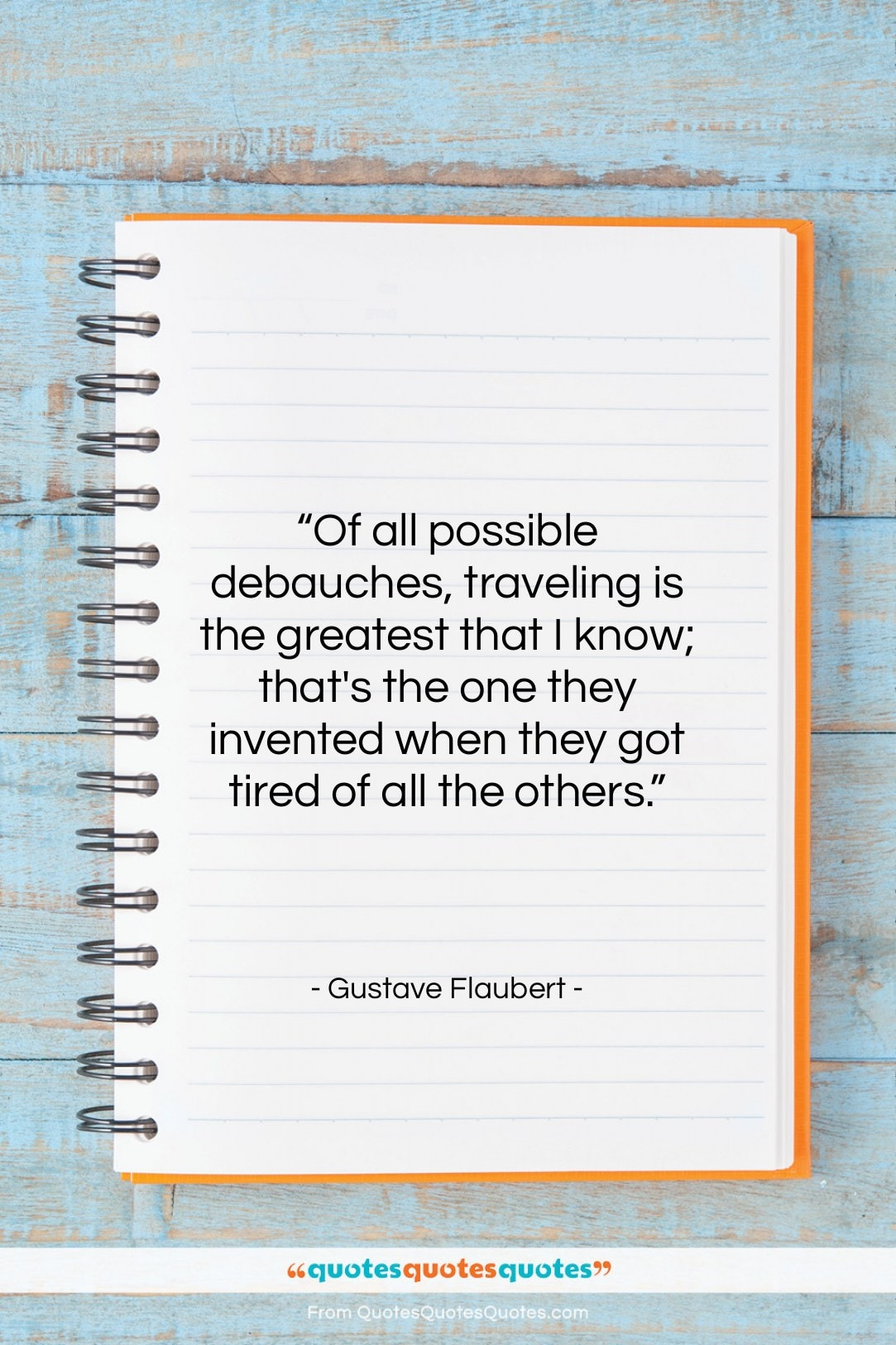 """Gustave Flaubert quote: """"Of all possible debauches, traveling is the…""""- at QuotesQuotesQuotes.com"""