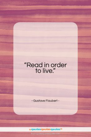 """Gustave Flaubert quote: """"Read in order to live…""""- at QuotesQuotesQuotes.com"""