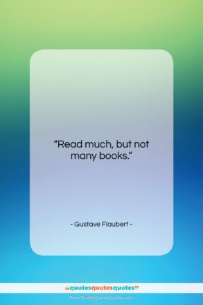 """Gustave Flaubert quote: """"Read much, but not many books….""""- at QuotesQuotesQuotes.com"""