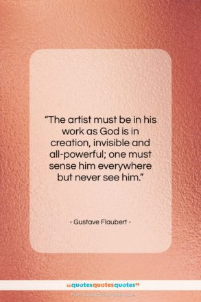 """Gustave Flaubert quote: """"The artist must be in his work…""""- at QuotesQuotesQuotes.com"""
