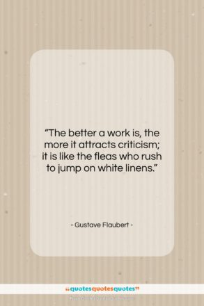 """Gustave Flaubert quote: """"The better a work is, the more…""""- at QuotesQuotesQuotes.com"""