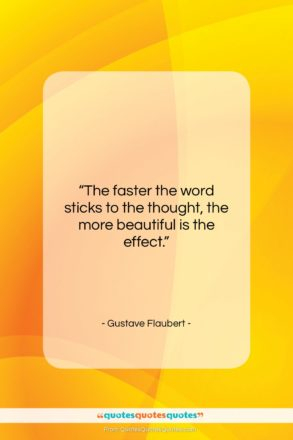 """Gustave Flaubert quote: """"The faster the word sticks to the…""""- at QuotesQuotesQuotes.com"""