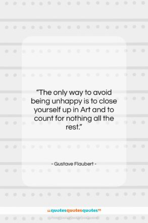 """Gustave Flaubert quote: """"The only way to avoid being unhappy…""""- at QuotesQuotesQuotes.com"""