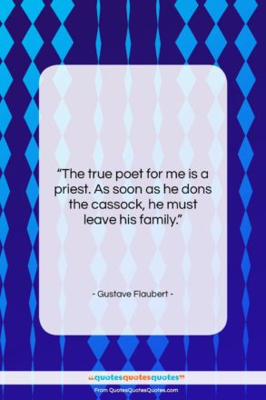 """Gustave Flaubert quote: """"The true poet for me is a…""""- at QuotesQuotesQuotes.com"""