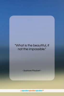 "Gustave Flaubert quote: ""What is the beautiful, if not the…""- at QuotesQuotesQuotes.com"