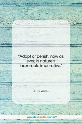 """H. G. Wells quote: """"Adapt or perish, now as ever, is…""""- at QuotesQuotesQuotes.com"""